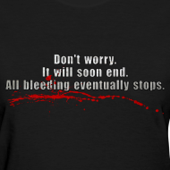 Design ~ All Bleeding Stops - Women's Standard T-Shirt