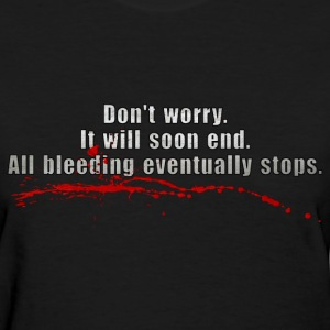 All Bleeding Eventually Stops Women's T-Shirts - Women's T-Shirt