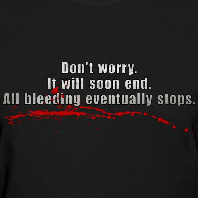 All Bleeding Stops - Women's Standard T-Shirt