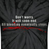 Design ~ All Bleeding Stops - Unisex Tie-Dye Shirt