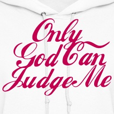 Only GOD Can Judge Me Hoodies