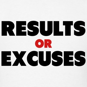 Results Or Excuses  T-Shirts - Men's T-Shirt