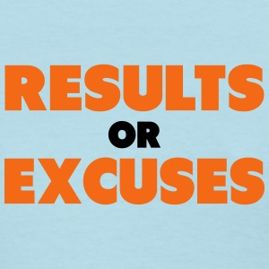 Results Or Excuses  Women's T-Shirts - Women's T-Shirt