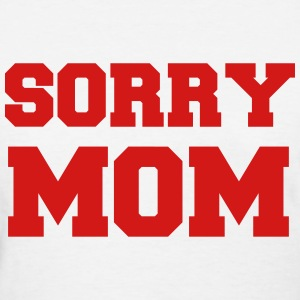 Sorry Mom Funny Vector Design Women's T-Shirts - Women's T-Shirt
