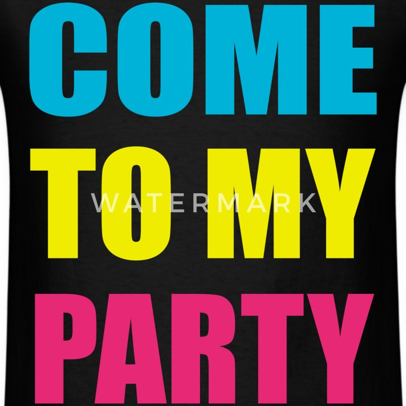 Come To My Party Neon Design T-Shirts - Men's T-Shirt