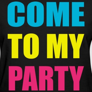 Come To My Party Neon Design Women's T-Shirts - Women's T-Shirt