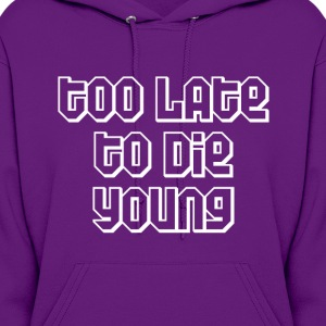 Too late to die young Hoodies - Women's Hoodie
