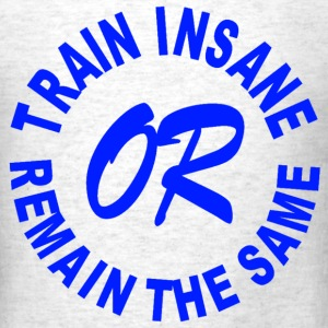 Train Insane Or Remain The Same Design T-Shirts - Men's T-Shirt