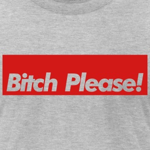 Bitch Please! T-Shirts - Men's T-Shirt by American Apparel