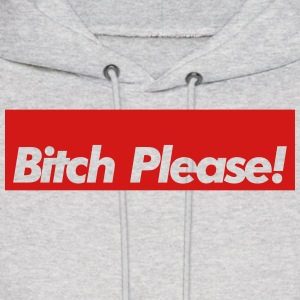 Bitch Please! Hoodies - Men's Hoodie