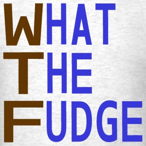 WhatTheFudge T-Shirts - Men's T-Shirt