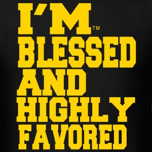 I'M BLESSED AND HIGHLY FAVORED - Men's T-Shirt