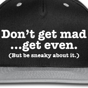 Don't get mad... get even (but be sneaky about it) Caps - Snap-back Baseball Cap