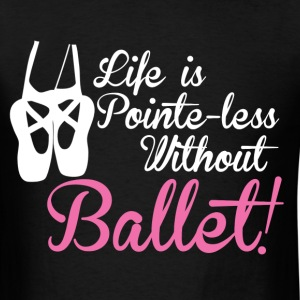 Life is Pointe-less - Men's T-Shirt