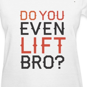 Do You Even LIFT Bro? Women's T-Shirts - Women's T-Shirt