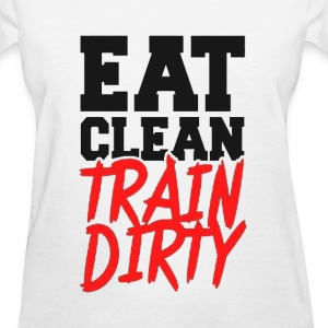 Eat Clean, TRAIN DIRTY! Women's T-Shirts - Women's T-Shirt