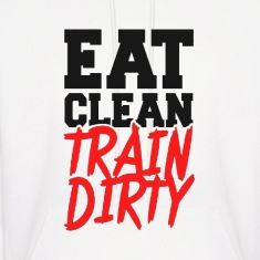 Eat Clean, TRAIN DIRTY! Hoodies