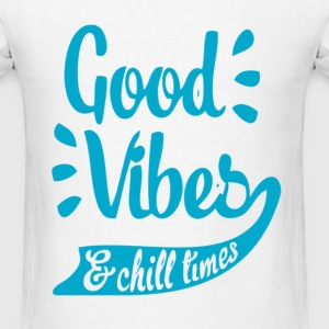 Good Vibes & Chill Times T-Shirts - Men's T-Shirt