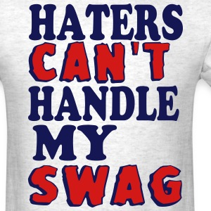 HATERS CAN'T HANDLE MY SWAG T-Shirts - Men's T-Shirt
