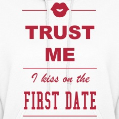 Trust me I kiss on the first date Hoodies