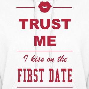 Trust me I kiss on the first date Hoodies - Women's Hoodie