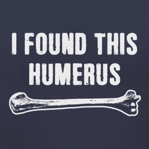 I Found This Humerus - Women's V-Neck T-Shirt