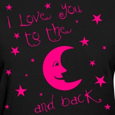 I love you to the MOON and back Women's T-Shirts