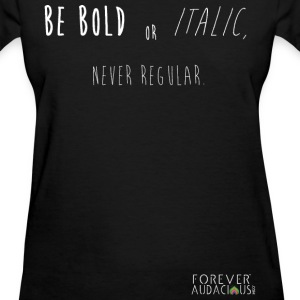 BE BOLD TEE - Women's T-Shirt