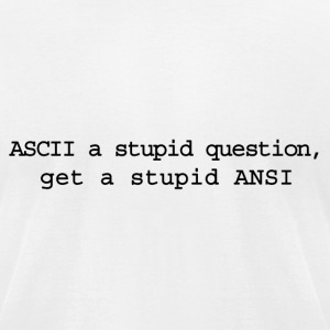 ASCII a stupid question, get a stupid ANSI - Men's T-Shirt by American Apparel