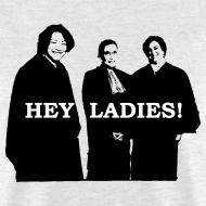 Design ~ Hey Ladies! (Men's T)