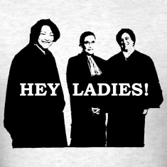 Supreme Court Justices: Hey Ladies! (Unisex T)
