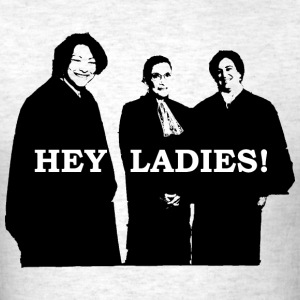 Supreme Court Justices: Hey Ladies! (Unisex T) - Men's T-Shirt