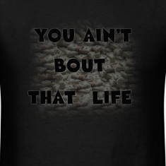 you ain't bout that life  T-Shirts