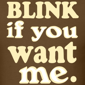 BLINK IF YOU WANT ME. T-Shirts - Men's T-Shirt