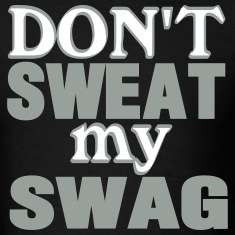 DON'T SWEAT MY SWAG T-Shirts
