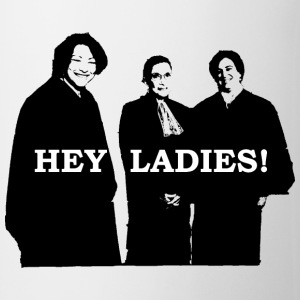 Supreme Court Justices: Hey Ladies! Mug - Coffee/Tea Mug