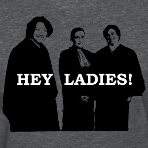 Supreme Court Justices: Hey Ladies! (Women's) - Women's T-Shirt