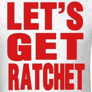 LET'S GET RATCHET - Men's T-Shirt