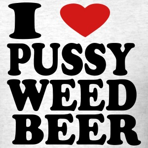 I LOVE PUSSY WEED BEER T-Shirts - Men's T-Shirt