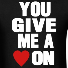 YOU GIVE ME A HEART ON T-Shirts