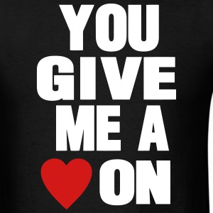 YOU GIVE ME A HEART ON T-Shirts - Men's T-Shirt