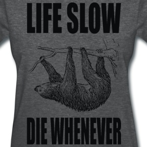 life slow die whenever - Women's T-Shirt