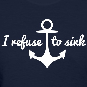 I refurse to sink Women's T-Shirts - Women's T-Shirt