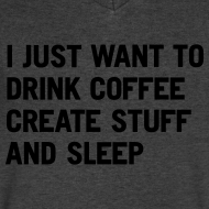 Design ~ I just want to drink coffee create stuff and sleep V-Neck T-Shirt