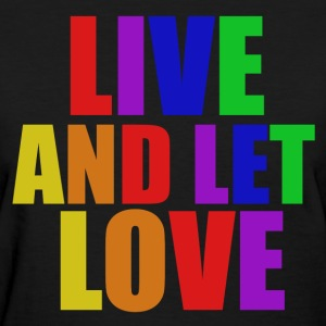 Live and let Love - Women's T-Shirt