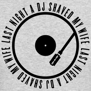 a DJ shaved my wife Long Sleeve Shirts - Men's Long Sleeve T-Shirt by Next Level