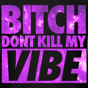 Bitch Don't Kill My Vibe Galaxy T-Shirts - Men's T-Shirt