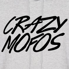 Crazy Mofos Hoodies