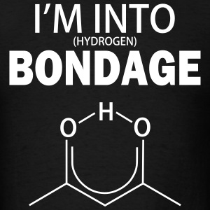 I'm into (Hydrogen) Bondage - Men's T-Shirt