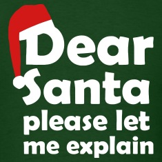 Dear Santa pleas let me explain T-Shirts